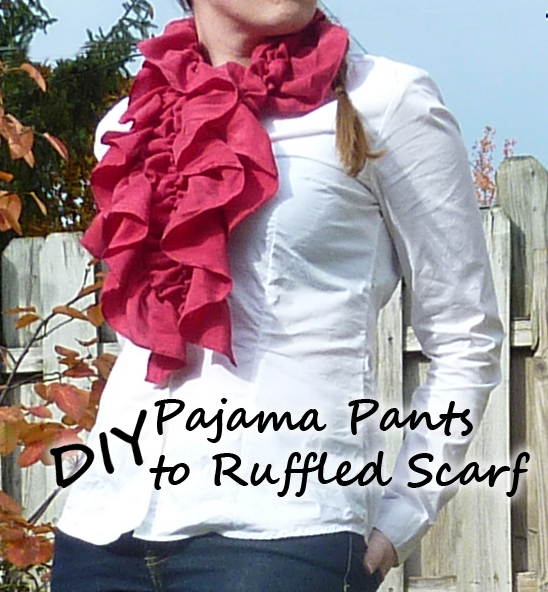 DIY Pajama Pants to Ruffled Scarf